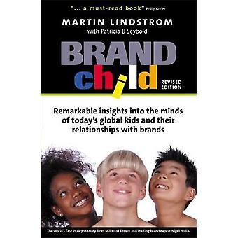 Brandchild Remarkable Insights Into the Minds of Todays Global Kids Leurs relations avec les marques par Lindstrom et Martin