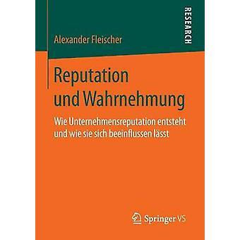 Reputation und Wahrnehmung  Wie Unternehmensreputation entsteht und wie sie sich beeinflussen lsst by Fleischer & Alexander