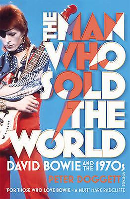 The Man Who Sold The World  David Bowie And The 1970s by Peter Doggett