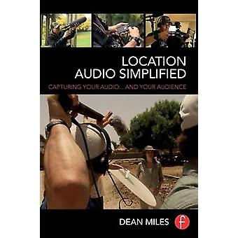 Location Audio Simplified  Capturing Your Audio... and Your Audience by Miles & Dean