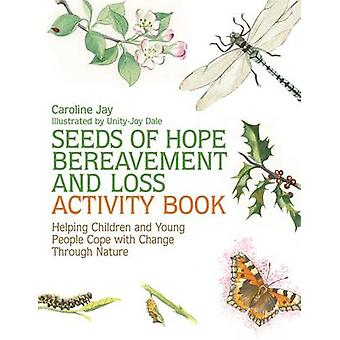 Seeds of Hope Bereavement and Loss Activity Book by Caroline Jay & Unity Joy Dale