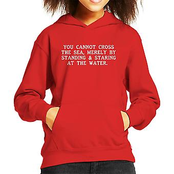 You Cannot Cross The Sea Merely By Staring At The Water Kid's Hooded Sweatshirt