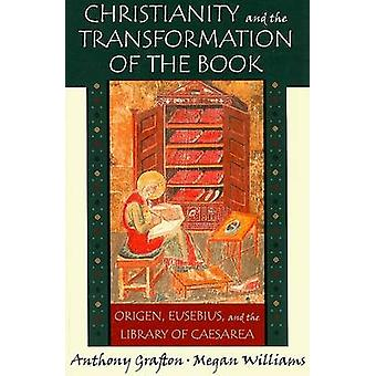 Christianity and the Transformation of the Book - Origen - Eusebius -