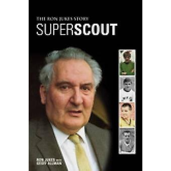 Superscout - The Ron Jukes Story by Ron Jukes - Geoff Allman - 9780752