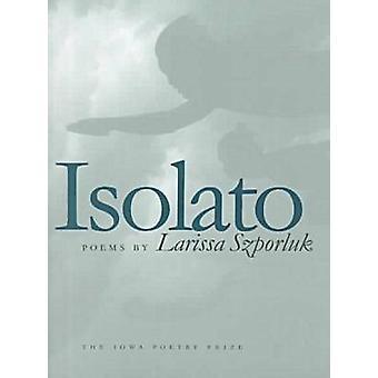 Isolato by Larissa Szporluk - 9780877457046 Book