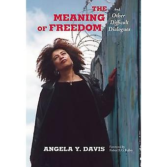The Meaning of Freedom - And Other Difficult Dialogues by Angela Y. Da
