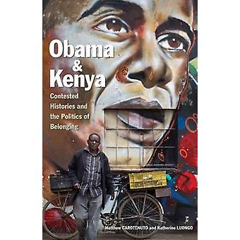 Obama and Kenya - Contested Histories and the Politics of Belonging by