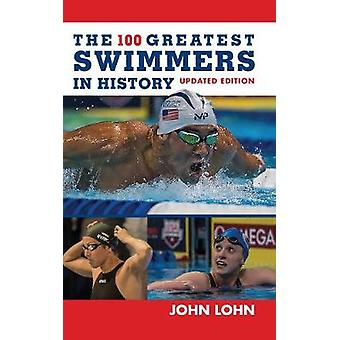 The 100 Greatest Swimmers in History by The 100 Greatest Swimmers in