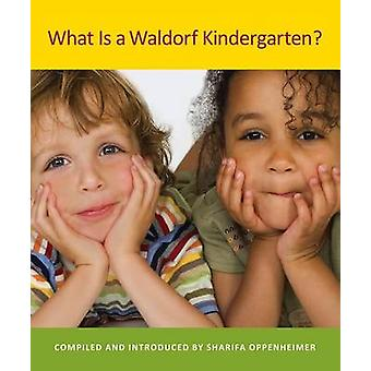 What is a Waldorf Kindergarten? (2nd Revised edition) by Sharifa Oppe