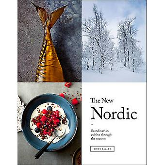 The New Nordic - Recipes from a Scandinavian Kitchen by Simon Bajada -