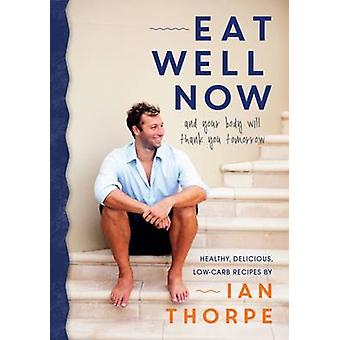 Eat Well Now - Healthy - Delicious Low Carb Recipes by Ian Thorpe - 97