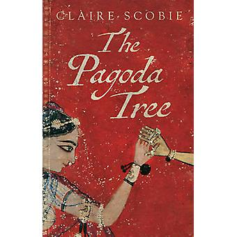 The Pagoda Tree by Claire Scobie - 9781783523719 Book
