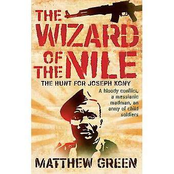 The Wizard of the Nile - The Hunt for Joseph Kony (New edition) by Mat