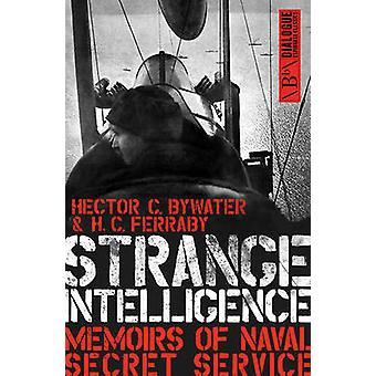 Strange Intelligence - Memoirs of Naval Secret Service by H. C. Ferrab