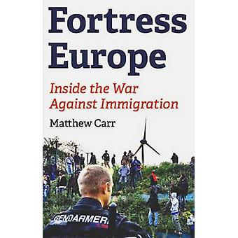 Fortress Europe - Inside the War Against Immigration by Matthew Carr -