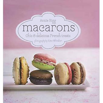 Macarons - Chic and Delicious French Treats by Annie Rigg - 9781849757