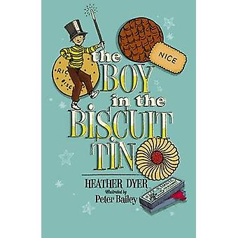 The Boy in the Biscuit Tin by Heather Dyer - Peter Bailey - 978190529