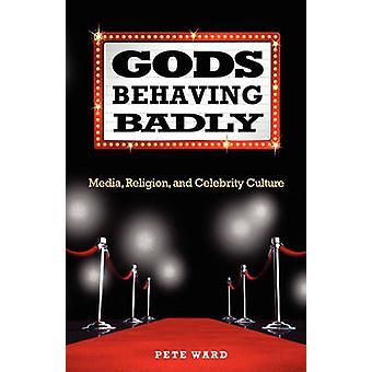 Gods Behaving Badly - Media - Religion - & Celebrity Culture by Pete W