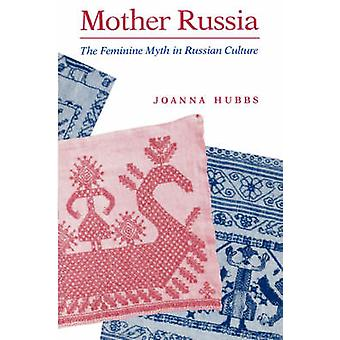 Mother Russia - The Feminine Myth in Russian Culture (New edition) by