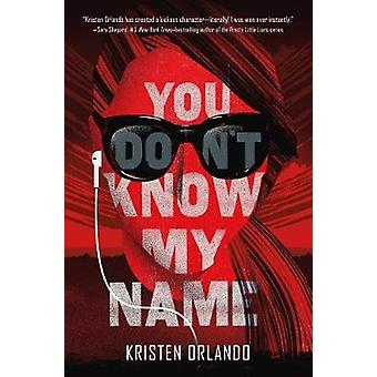 You Don't Know My Name by Kristen Orlando - 9781250148469 Book