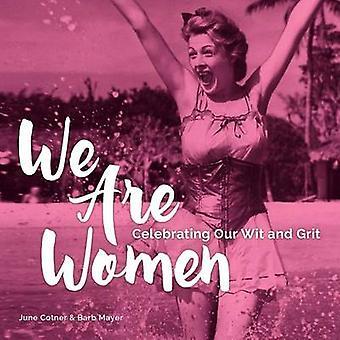 Nós somos mulheres - celebrando nossa inteligência e grão por June Cotner - Barb Maye