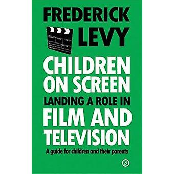 Children on Screen - Landing a Role in Film and Television - A Guide fo