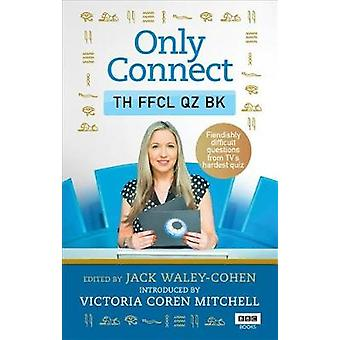 Only Connect - The Official Quiz Book by Only Connect - The Official Qu