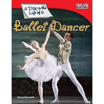 A Day in the Life of a Ballet Dancer by Dona Herweck Rice - 978143333