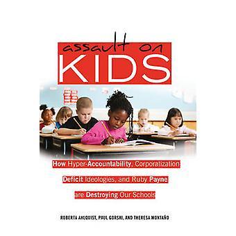 Assault on Kids - How Hyper-Accountability - Corporatization - Deficit