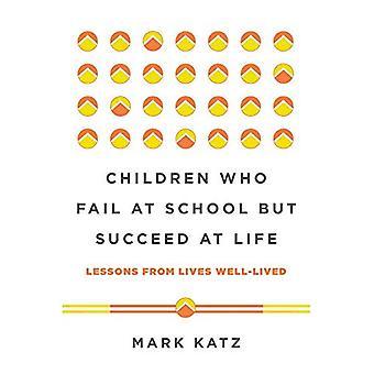 Barn som mislykkes på skolen men lykkes på livet: lærdom fra liv godt levd