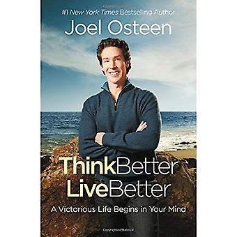 Think Better, Live Better: A�Victorious Life Begins in Your�Mind
