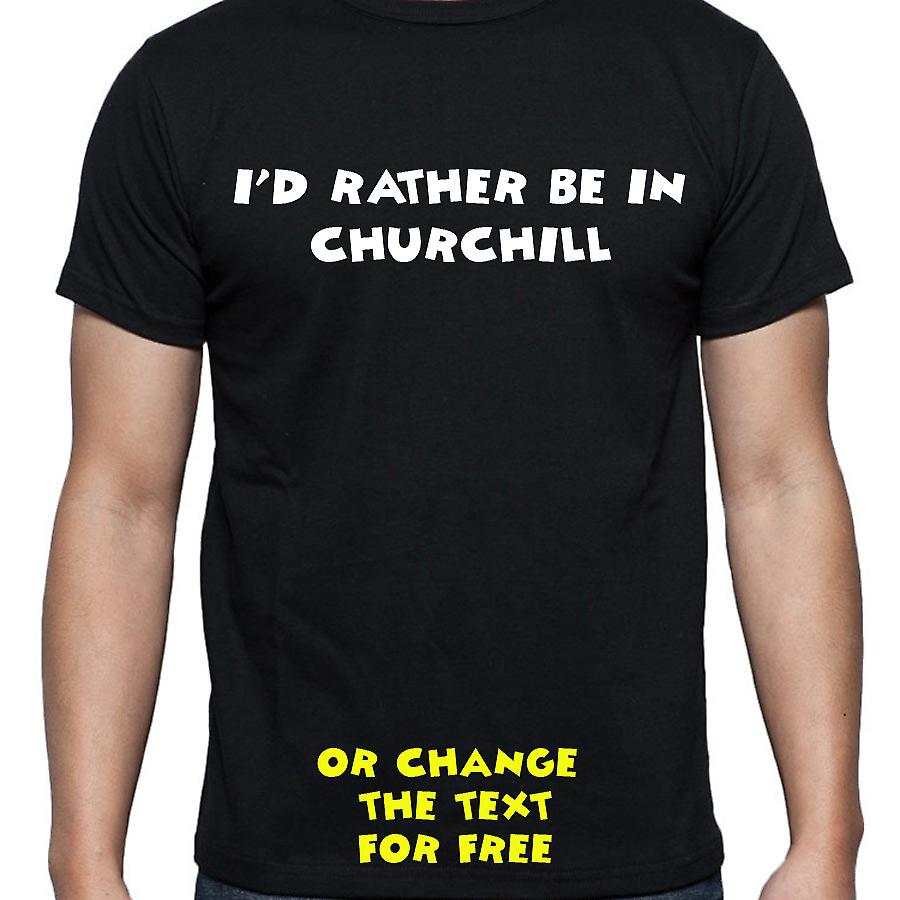 I'd Rather Be In Churchill Black Hand Printed T shirt