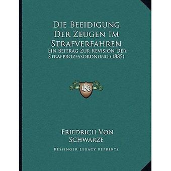 Die Beeidigung Der Zeugen Im Strafverfahren: Ein Beitrag Zur revisjon Der Strafprozessordnung (1885)
