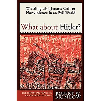 What About Hitler?: Wrestling with Jesus's Call to Nonviolence in an Evil World (Christian Practice of Everyday Life)