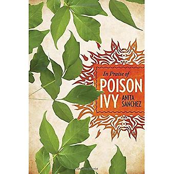 In Praise of Poison Ivy: The Secret Virtues, Astonishing History, and Dangerous Lore of the World's Most Hated...