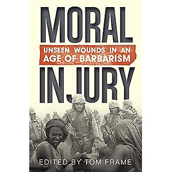Moral Injury: Unseen wounds in an age barbarism
