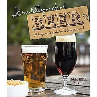 Lassen Sie mich Ihnen sagen, über Bier: Führer eines Anfängers zum alles gebraut