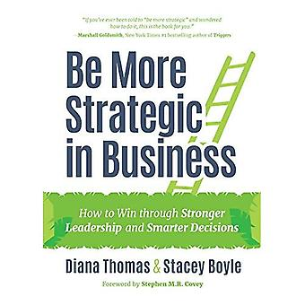 Be More Strategic in Business: How to Win Through Stronger Leadership and Smarter Decisions
