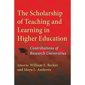 The Scholarship of Teaching and Learning in Higher Education Contributions of Research Universities by Becker & William E. Jr.