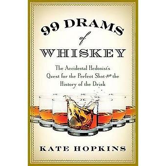 99 Drams Whiskey die versehentliche Hedonisten-Quest für den perfekten Schuss und die Geschichte des Getränks von Hopkins & Kate