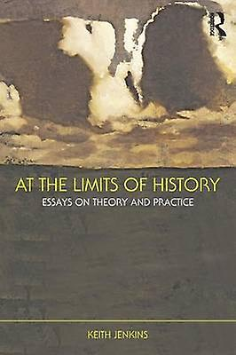 At the Limits of History Essays on Theory and Practice by Jenkins & Keith