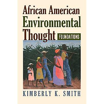 African American Environmental Thought Foundations by Smith & Kimberly K.