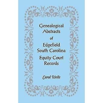 Genealogical Abstracts of Edgefield South Carolina Equity Court Records by Wells & Carol