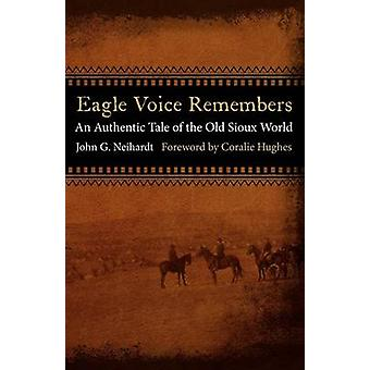 Eagle Voice Remembers An Authentic Tale of the Old Sioux World by Neihardt & John G.