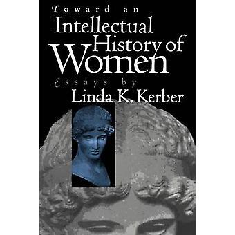 Toward an Intellectual History of Women Essays by Linda K. Kerber by Kerber & Linda K.