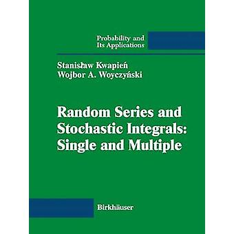 Random Series and Stochastic Integrals Single and Multiple Single and Multiple by Kwapien & Stanislaw