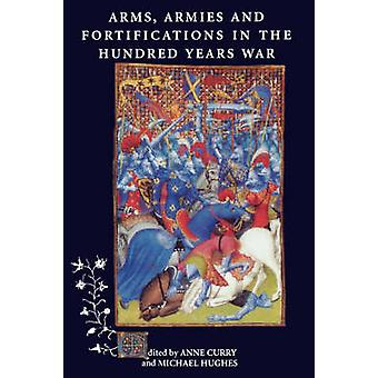 Arms Armies and Fortifications in the Hundred Years War by Curry & Anne