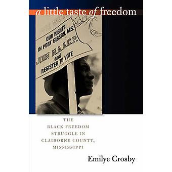 Lite smak av frihet den svarta frihetskampen i Claiborne County Mississippi av Crosby & Emilye