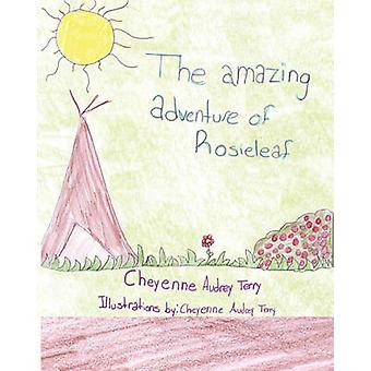 The Amazing Adventure of Rosieleaf by Terry & Cheyenne