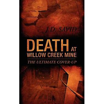 Death at Willow Creek Mine The Ultimate CoverUp by Savid & J. D.
